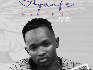 Ayanfe – Pretend
