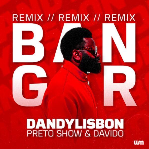 Preto Show ft. Davido, Dandy Lisbon – Banger (Remix)