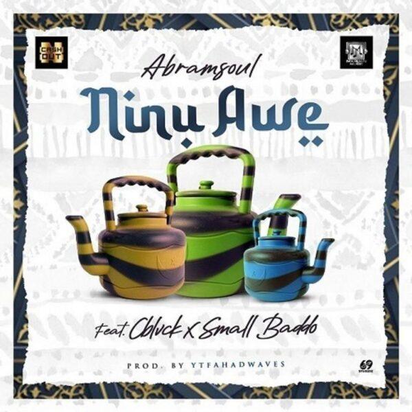 Abramsoul ft. CBlack, Small Baddo – Ninu Awe