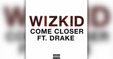 Wizkid ft. Drake – Come Closer