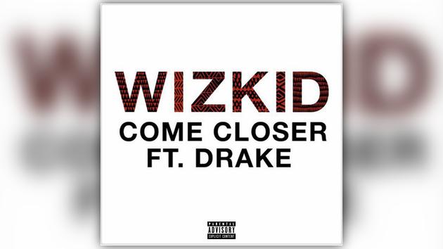 Wizkid ft. Drake – Come Closer