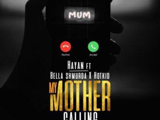 Hayan ft. Bella Shmurda, Hotkid – My Mother Calling