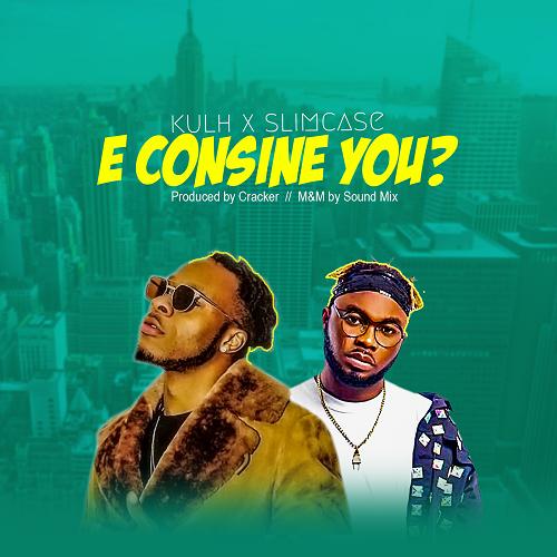 Kulh ft. Slimcase – E Consine You?