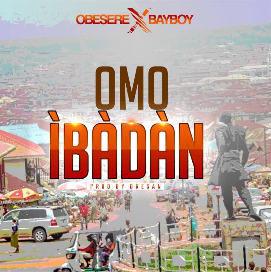 Obesere ft. Bayboy – Omo Ibadan