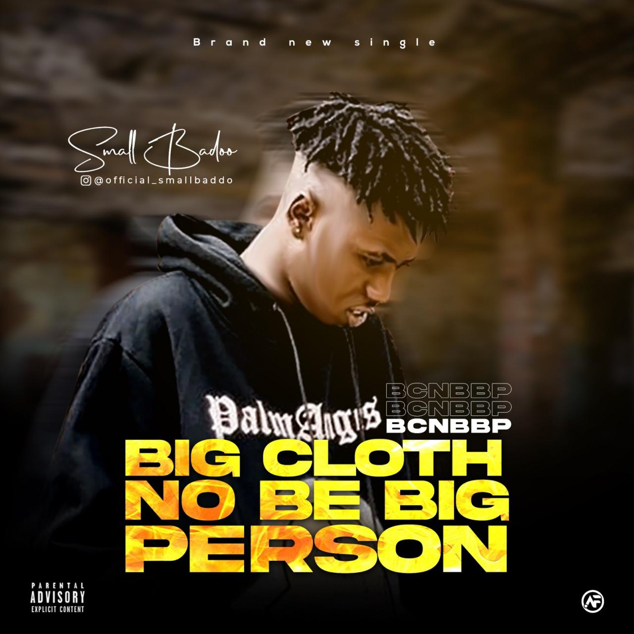 Small Baddo – Big Cloth No Be Big Person