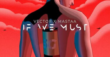 Vector ft. Masterkraft – If We Must (Sun x Rain)