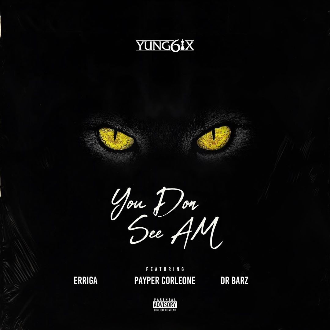 Yung6ix ft. Erigga, Payper Corleone, Dr Barz – You Don See Am