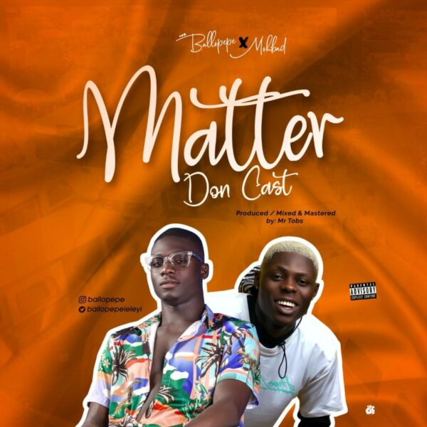 Ballopepe ft. Mohbad – Matter Don Cast