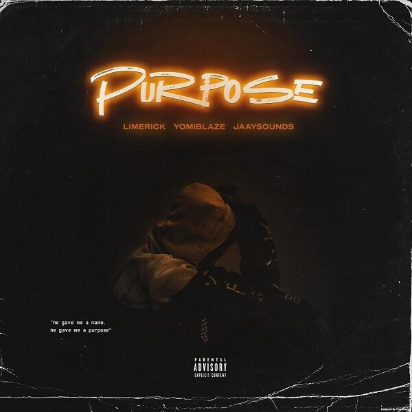 Limerick ft. Yomi Blaze, Jaaysounds – Purpose