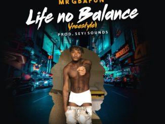Mr Gbafun – Life No Balance (Freestyle)