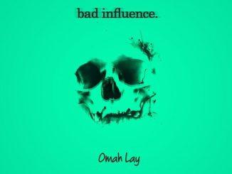 Omah Lay – Bad Influence