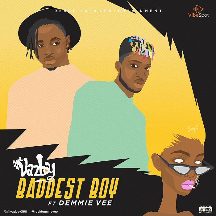Vazboy ft. Demmie Vee – Baddest Boy