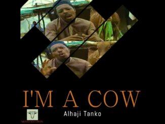 Alhaji Tanko – I'm A Cow (Video)
