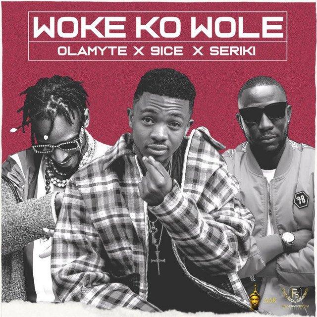 Olamyte ft. 9ice, Seriki – Woke Ko Wole