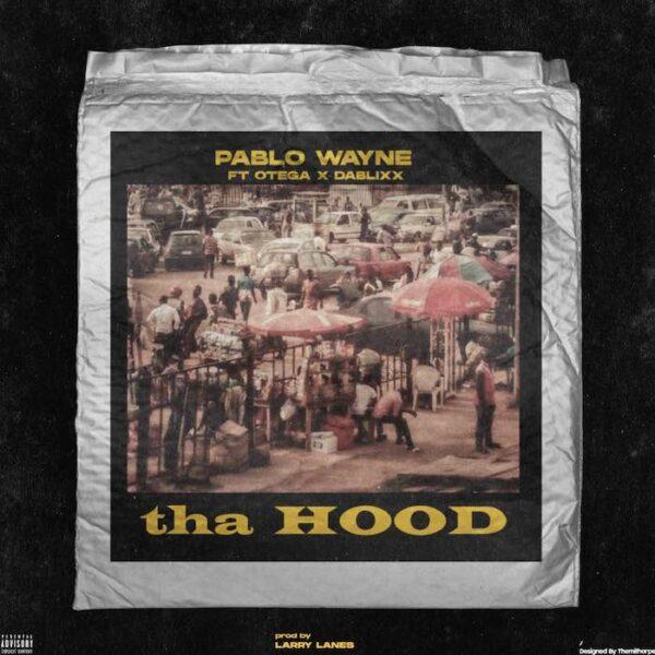 Pablo Wayne ft. Otega, Dablixx – tha Hood
