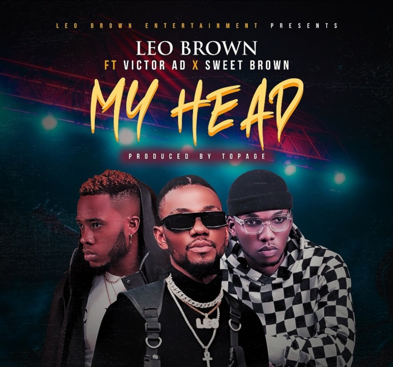 Leo Brown ft. Victor AD, Sweet Brown – My Head