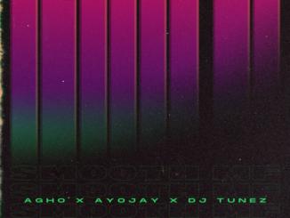 Agho ft. Ayo Jay, DJ Tunez – Smooth MF