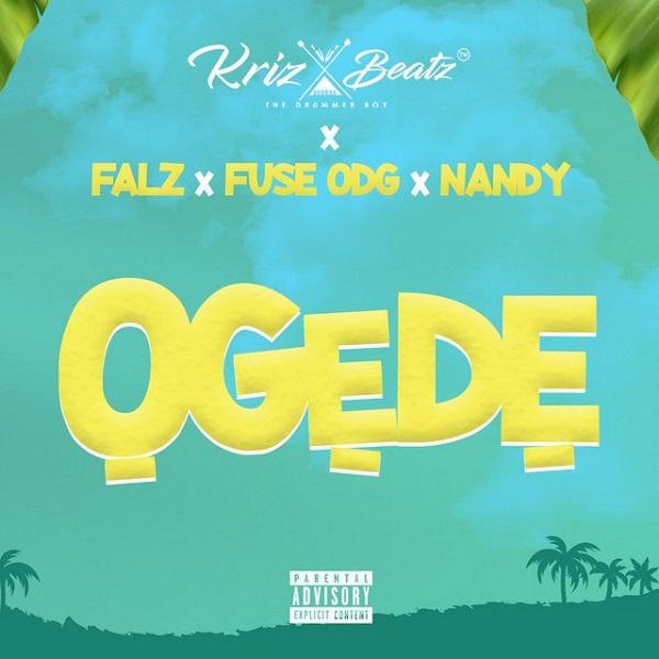 Krizbeatz ft. Falz, Fuse ODG, Nandy – Ogede