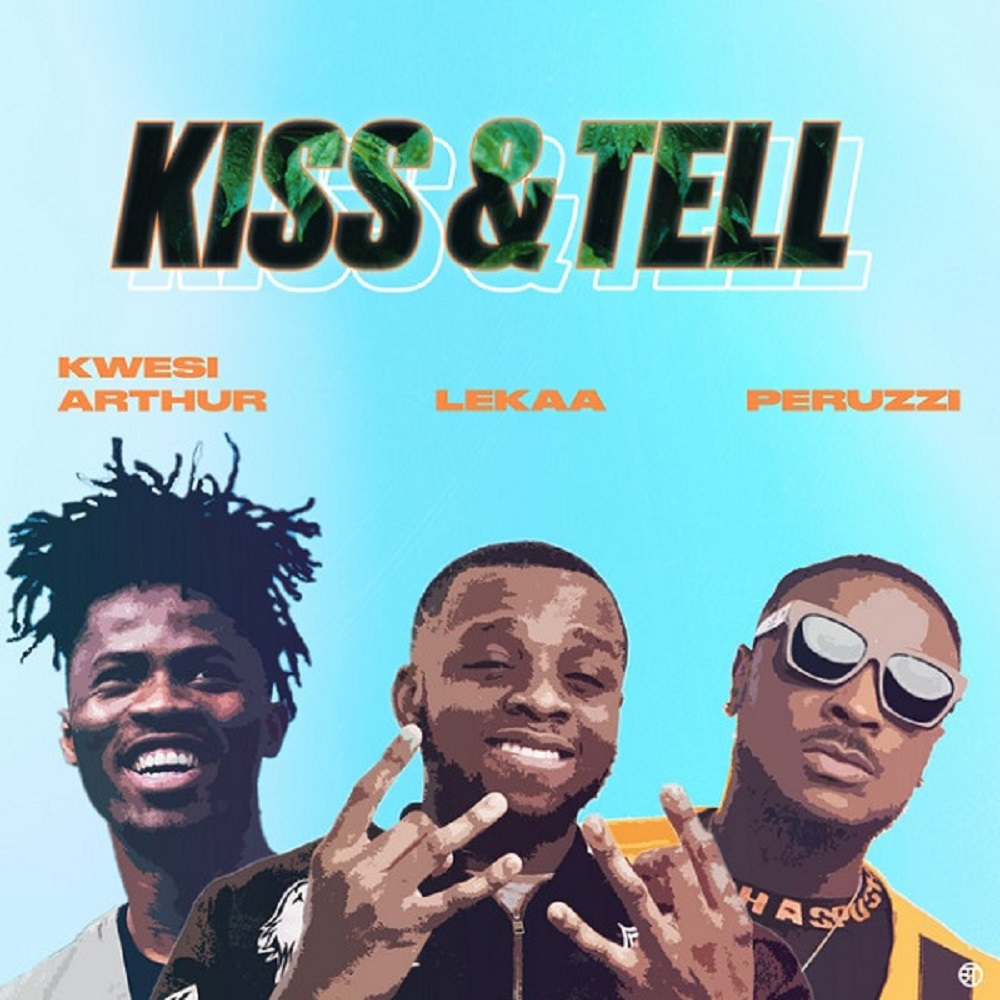 Lekaa ft. Peruzzi, Kwesi Arthur – Kiss & Tell (Insta blogs)