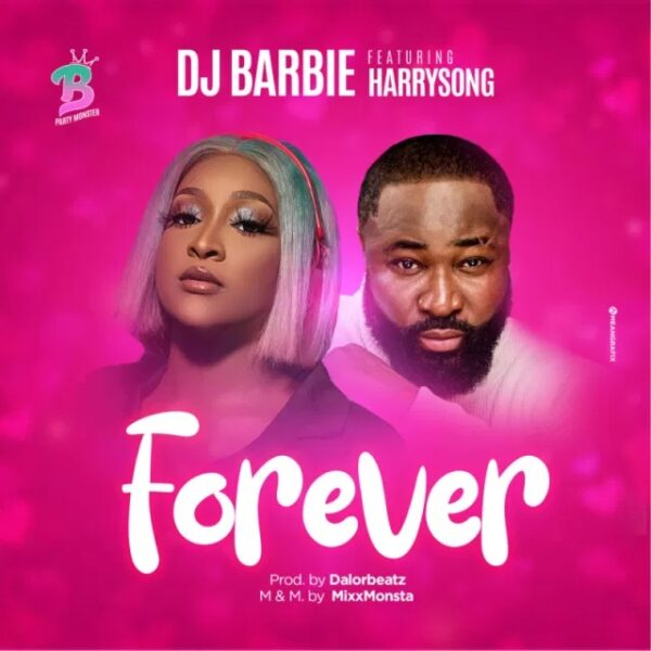 DJ Barbie ft. Harrysong – Forever