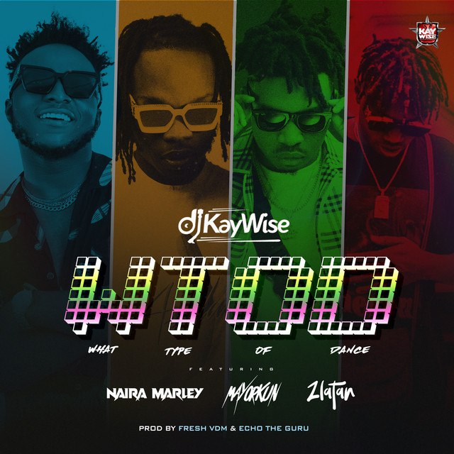DJ Kaywise ft. Naira Marley, Mayorkun, Zlatan – WTOD (What Type Of Dance)