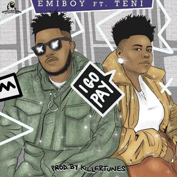 Emiboy ft. Teni – I Go Pay