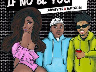 Jamo Pyper ft. Mayorkun – If No Be You