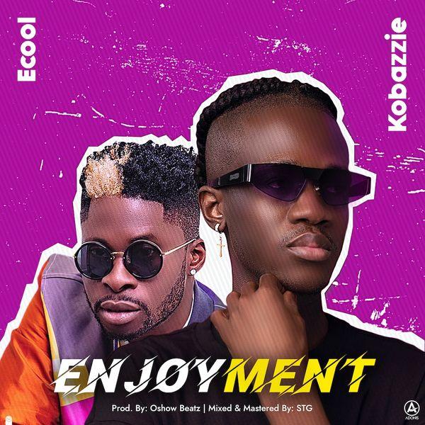 Kobazzie ft. DJ Ecool – Enjoyment