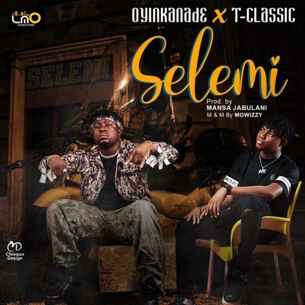 Oyinkanade ft. T-Classic – Selemi
