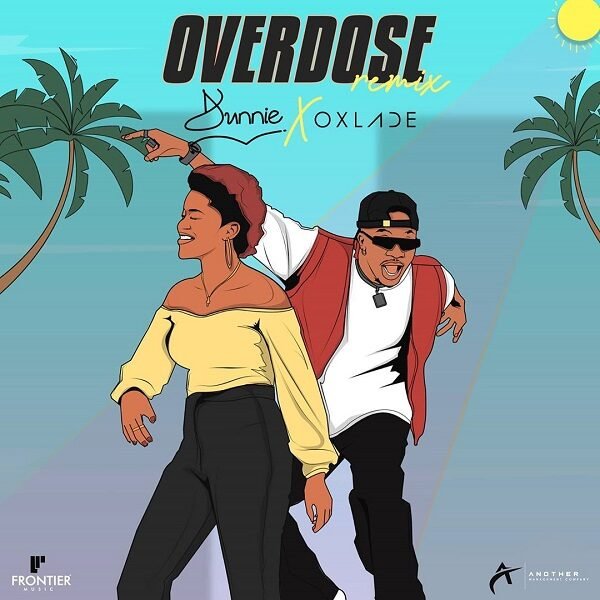 Dunnie ft. Oxlade – Overdose (Remix)