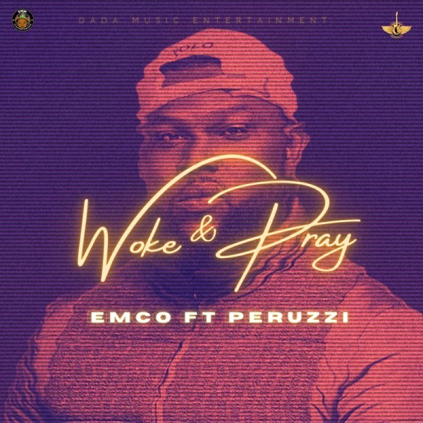 Emco ft. Peruzzi – Woke & Pray