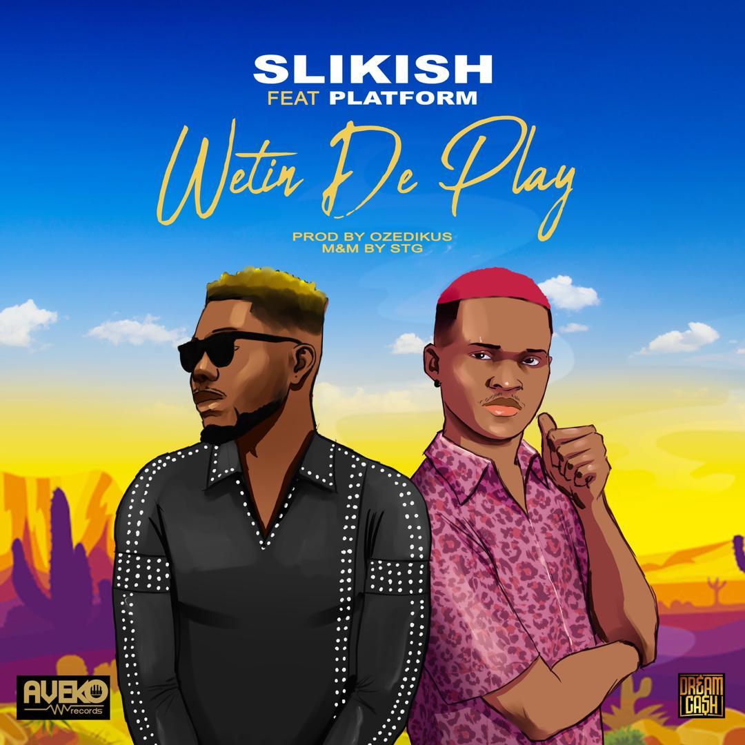 Slikish ft. Platform – Wetin De Play