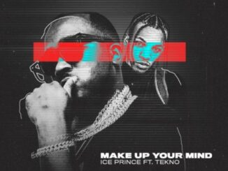 Ice Prince ft. Tekno – Make Up Your Mind