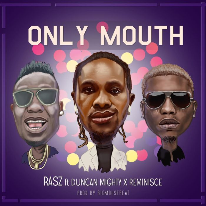 Rasz ft. Duncan Mighty, Reminisce – Only Mouth