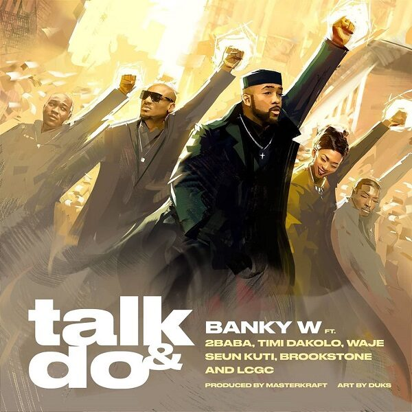 Banky W ft. 2 Baba, Timi Dakolo, Waje, Seun Kuti, Brookstone, LCGC – Talk and Do