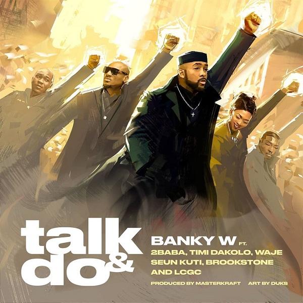 Banky W ft. 2 Baba, Timi Dakolo, Waje, Seun Kuti, Brookstone, LCGC – Talk and Do