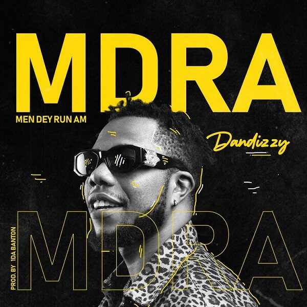 DanDizzy – MDRA (Men Dey Run Am)