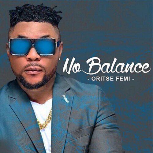 Oritse Femi – No Balance