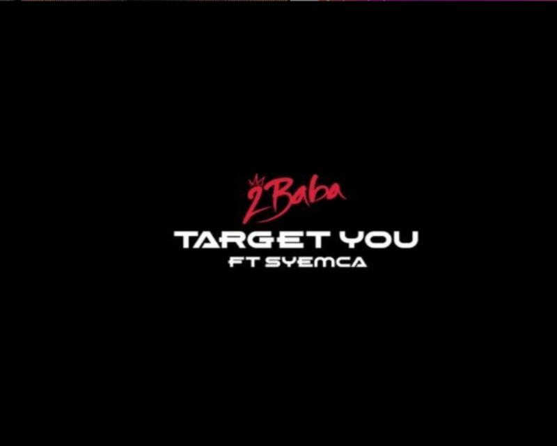 2Baba ft. Syemca – Target You (Video)