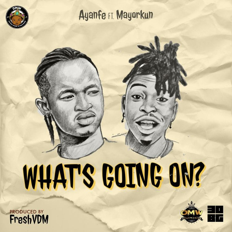 Ayanfe ft. Mayorkun – What's Going On?