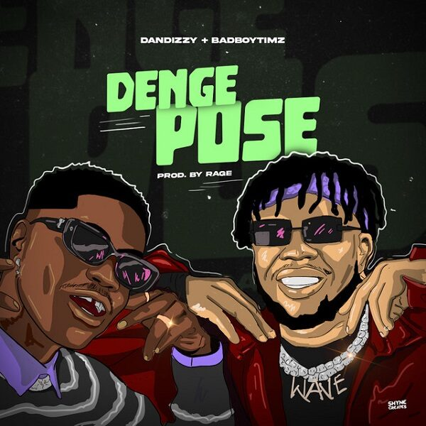 DanDizzy ft. Bad Boy Timz – Denge Pose