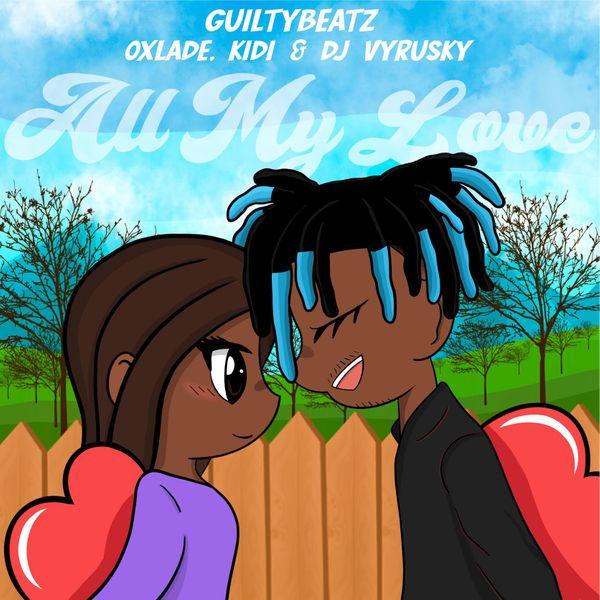 GuiltyBeatz ft. Oxlade, KiDi, DJ Vyrusky – All My Love