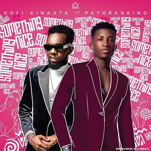 Kofi Kinaata ft. Patoranking – Something Nice