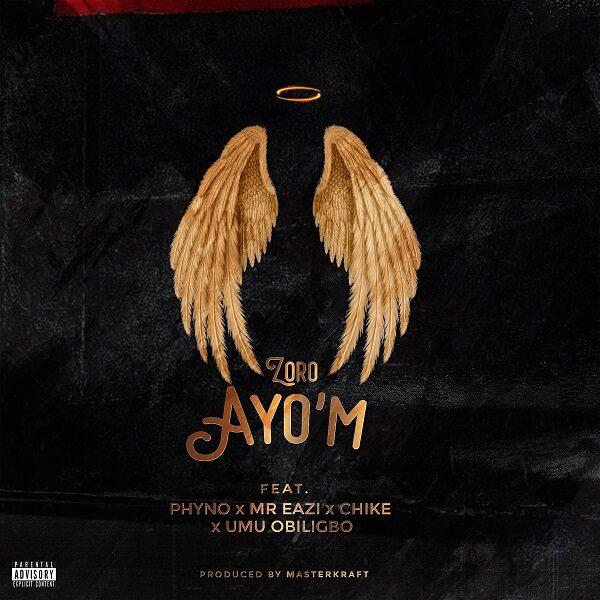 Zoro ft. Phyno, Mr Eazi, Chike, Umu Obiligbo – Ayo'M