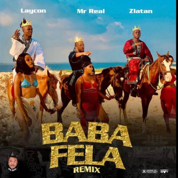 Mr Real ft. Laycon, Zlatan – Baba Fela (Remix)