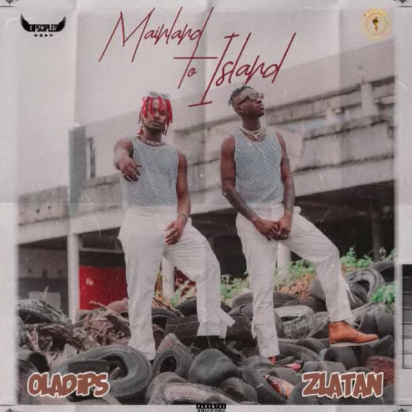 Oladips ft. Zlatan – Mainland To Island