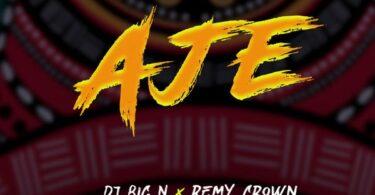 DJ Big N ft. Remy Crown – Aje