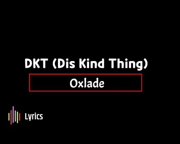 Oxlade – DKT (Dis Kind Thing) [Video]