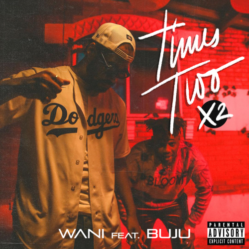 Wani ft. Buju – Times Two (X2)