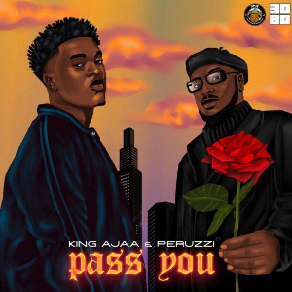 King Ajaa ft. Peruzzi – Pass You